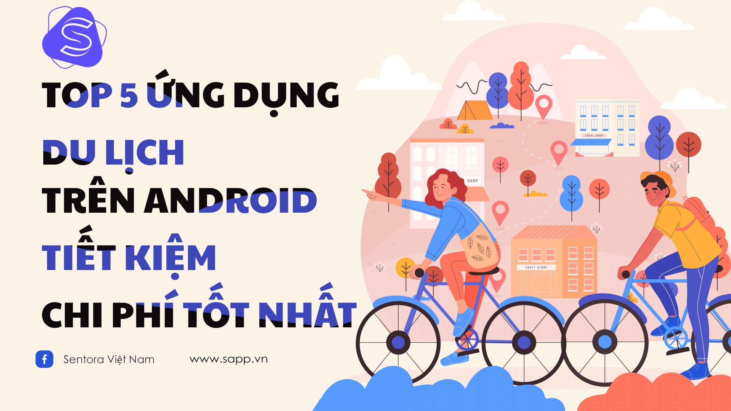 LIST 5 ứng dụng du lịch trên Android tiết kiệm chi phí tốt nhất 2021